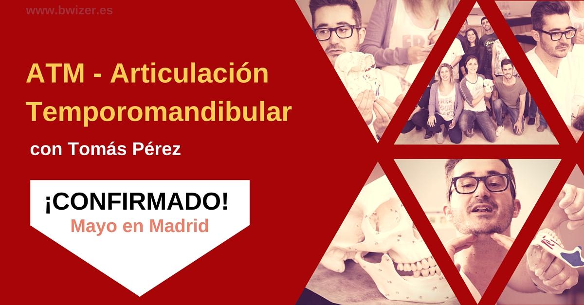 ¡CONFIRMADO! Mayo  MADRID: ATM - Articulación Temporomandibular