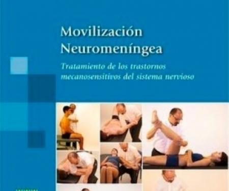Movilización neurodinámica. Exploración y tratamiento neuromeníngeo del aparato locomotor