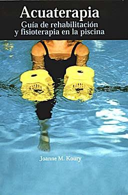 Acuaterapia guia de rehabilitacion y fisioterapia en la for Rehabilitacion en piscina
